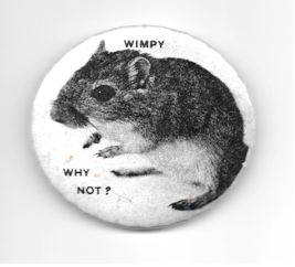 USG Presidential Candidate Wimpy the Gerbil striking a characteristic pose for his campaign button. Wimpy Button © 1981 Jon Pinchock, used with permission.